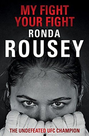 My Fight Your Fight written by Ronda Rousey. An inspirational and full of expression autobiography about the life of the UFC Champion Ronda Rousey. A must read! For more inspiring reads head to theculturetrip.com