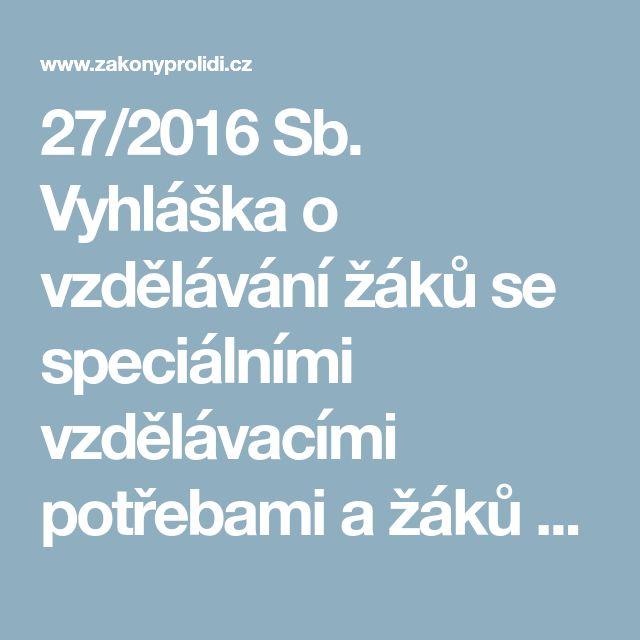 27/2016 Sb. Vyhláška o vzdělávání žáků se speciálními vzdělávacími potřebami a žáků nadaných