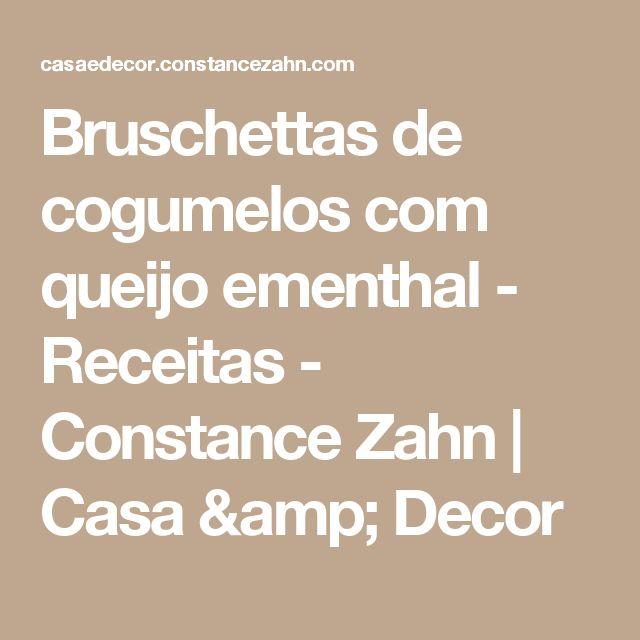 Bruschettas de cogumelos com queijo ementhal - Receitas - Constance Zahn   Casa & Decor