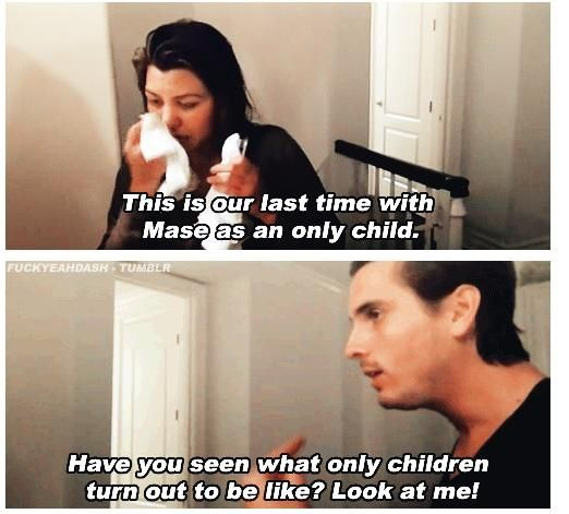 Siblings... last time as an only child, have you seen them, look at me. Kardashian / Disick