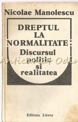 Dreptul La Normalitate. Discursul Politic Si Realitatea - Nicolae Manolescu