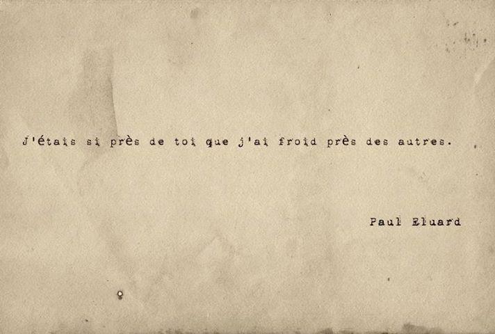 J'étais si près de toi que j'ai froid près des autres - Paul Eluard