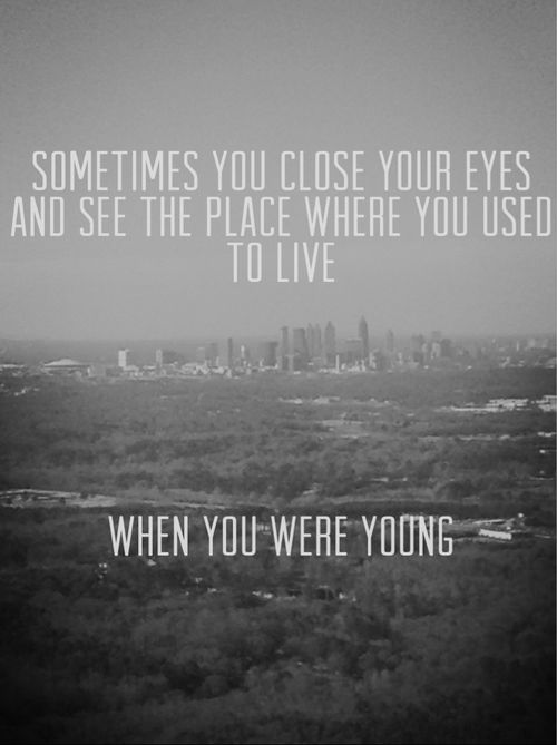 I always see my home town when I close my eyes :/ I miss it so much sometimes... But where I live now is alright :)  (When you were young ~ the Killers)