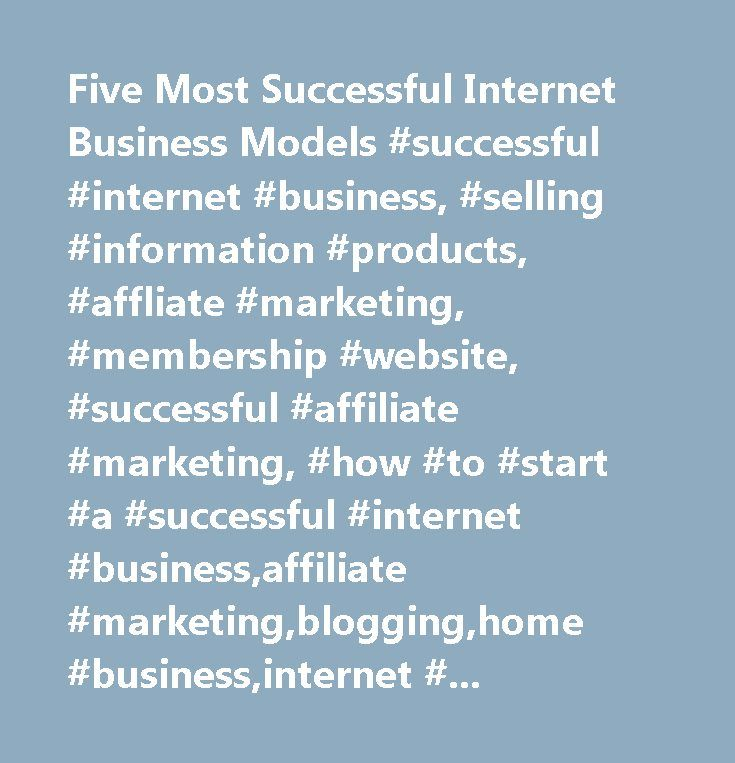 Five Most Successful Internet Business Models #successful #internet #business, #selling #information #products, #affliate #marketing, #membership #website, #successful #affiliate #marketing, #how #to #start #a #successful #internet #business,affiliate #marketing,blogging,home #business,internet #business,membership #website,online #business,virtual #assistant…