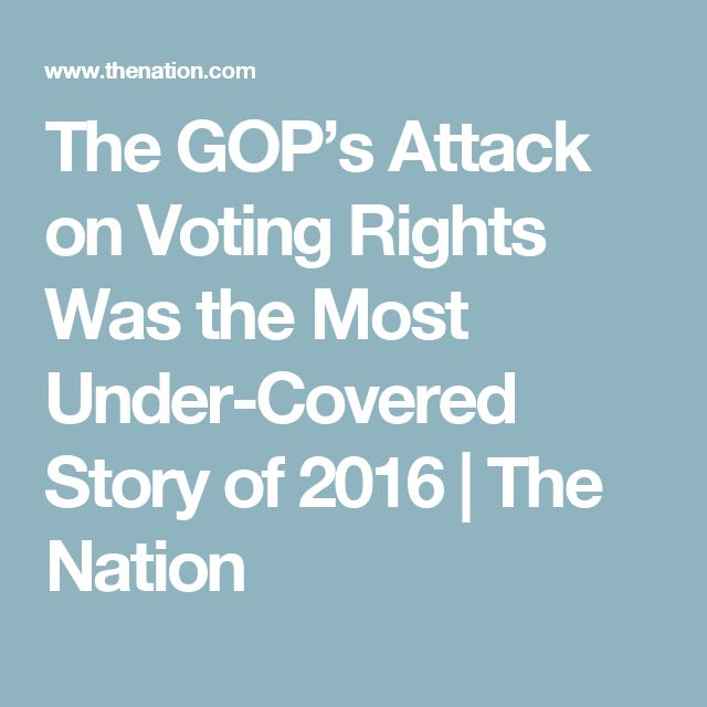The GOP's Attack on Voting Rights Was the Most Under-Covered Story of 2016 | The Nation