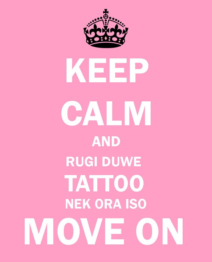*keep calm and rugi duwe tattoo nek ora iso MOVE ON