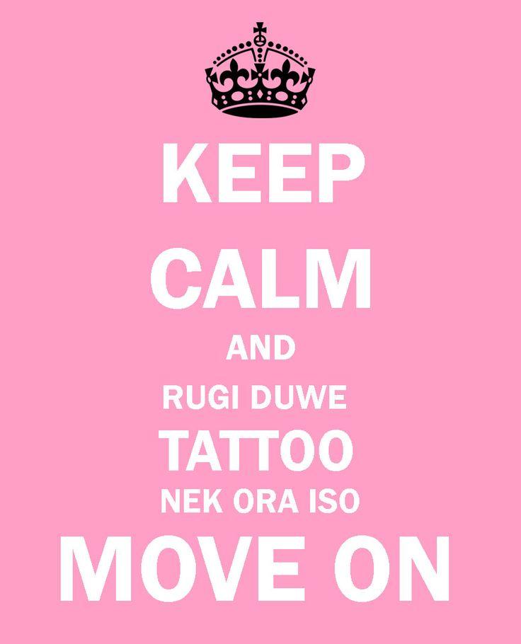 *keep calm and rugi duwe tattoo nek ora iso MOVE ON