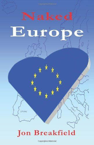 Naked Europe: Searching for a Soul Mate in Paris, Amsterdam, Venice, Austria, Sweden, the Basque Country, the Canary Islands, Iceland, Hamburg, Gibraltar, and a bunch more by Jon Breakfield. $9.95. Publisher: Key West Press (September 4, 2012). Publication: September 4, 2012. Author: Jon Breakfield
