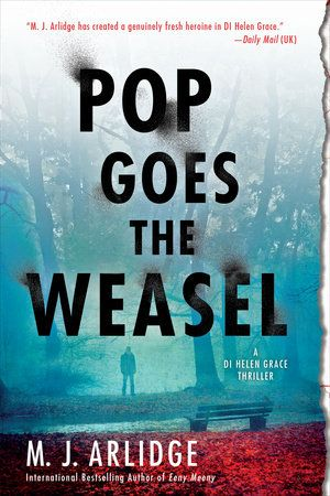 """POP GOES THE WEASEL by M.J. Arlidge -- From the international bestselling author of Eeny Meeny comes the second thriller in the """"truly excellent series""""* featuring Detective Helen Grace."""