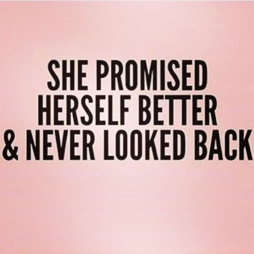 She promised herself better and never looked back.