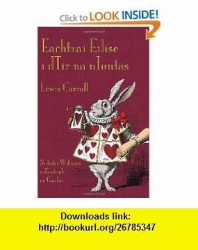 Eachtra� Eil�se i dT�r na nIontas (Alices Adventures in Wonderland in Irish) (Irish Edition) (9781904808138) Lewis Carroll, John Tenniel, Nicholas Williams , ISBN-10: 1904808131  , ISBN-13: 978-1904808138 ,  , tutorials , pdf , ebook , torrent , downloads , rapidshare , filesonic , hotfile , megaupload , fileserve