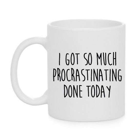 Funny Procrastination Mug Funny Coffee Mug by TheCoffeeCorner