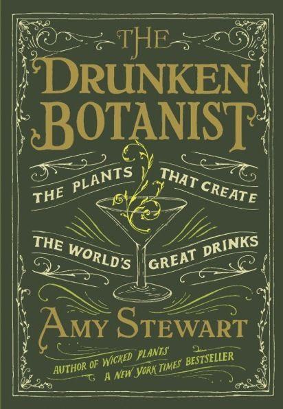 The Drunken Botanist - The Plants That Create The World's Great Drinks - Amy Stewart