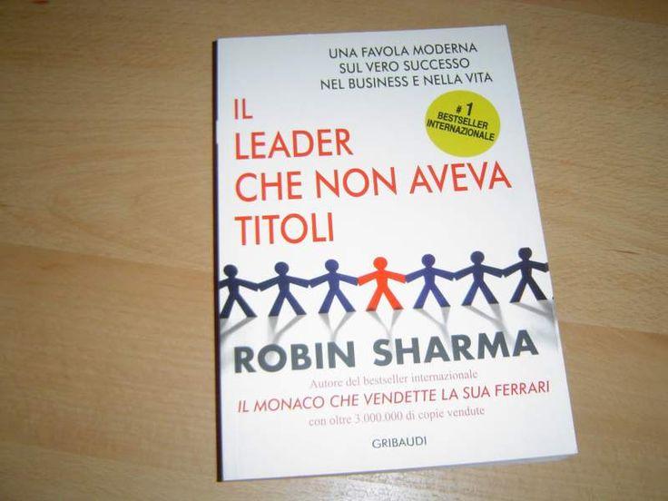 IL LEADER CHE NON AVEVA TITOLI by Robin Sharma   http://www.macrolibrarsi.it/libri/__il-leader-che-non-aveva-titoli.php?pn=166