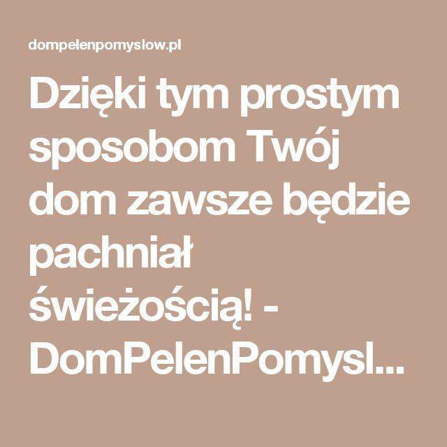 Dzięki tym prostym sposobom Twój dom zawsze będzie pachniał świeżością! - DomPelenPomyslow.pl