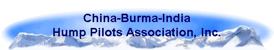 The China-Burma-India Hump Pilot Association is a non-profit corporation, incorporated in the State of Kentucky.  It is exempt from income tax under the Federal Internal Revenue Code as a 501(c)(19) War Veterans organization.  Donations made to the Association are deductible from income taxes, as permitted by law. The Association's Membership Servicing Office is located at 3509 Huntington Dr., Amarillo, TX 79109-4043.