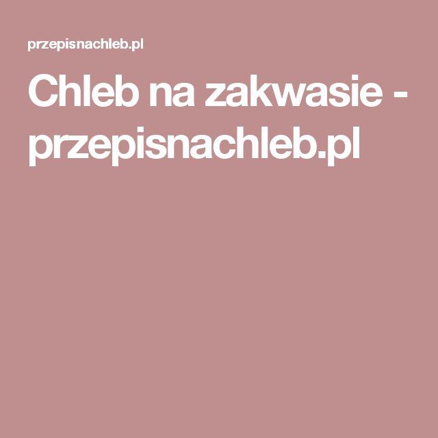 Chleb na zakwasie - przepisnachleb.pl