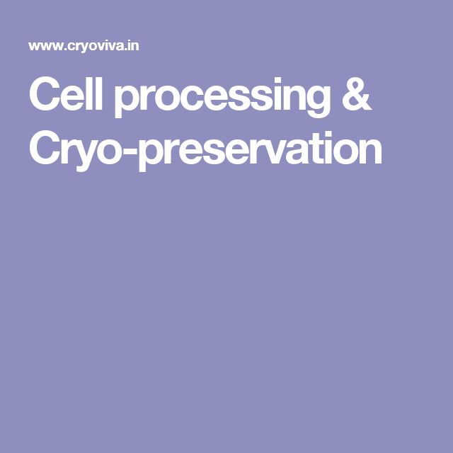 Cell processing & Cryo-preservation