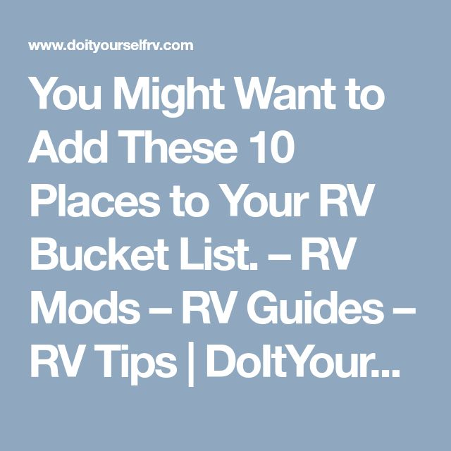 You Might Want to Add These 10 Places to Your RV Bucket List. – RV Mods – RV Guides – RV Tips | DoItYourselfRV