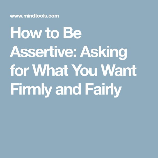 How to Be Assertive: Asking for What You Want Firmly and Fairly