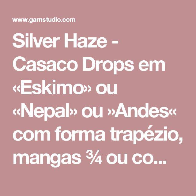 Silver Haze - Casaco Drops em «Eskimo» ou «Nepal» ou »Andes« com forma trapézio, mangas ¾ ou compridas – Do S ao XXXL - Free pattern by DROPS Design