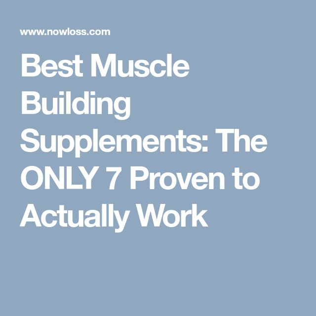 Best Muscle Building Supplements: The ONLY 7 Proven to Actually Work