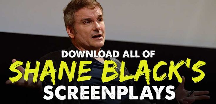 Shane Black Screenplays  Shane Black Screenplays have been studied for decades now. He's the screenwriter of Lethal Weapon, The Last Boy Scout,and Kiss Kiss Bang Bang just to name a few. For a time he held