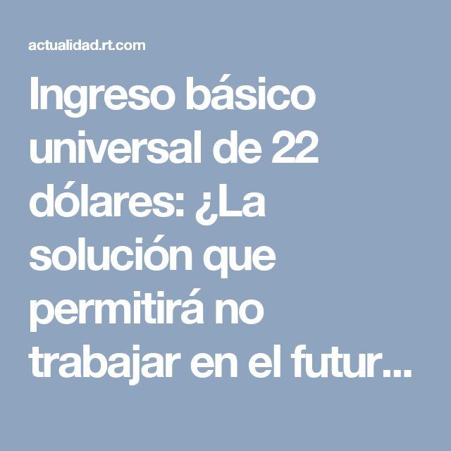 Ingreso básico universal de 22 dólares: ¿La solución que permitirá no trabajar en el futuro?   - RT