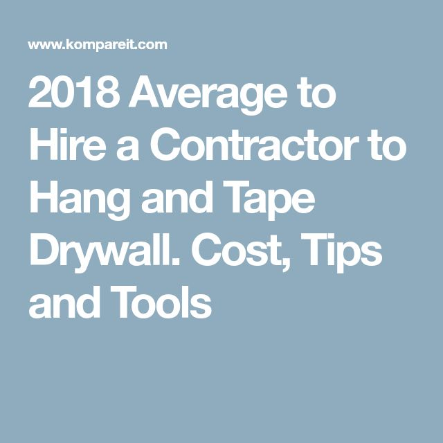 2018 Average to Hire a Contractor to Hang and Tape Drywall. Cost, Tips and Tools