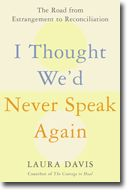 I Thought We'd Never Speak Again teaches readers to:  •  Look at the costs and benefits of the estrangements in their lives  •  Accurately assess the likelihood of reconciliation   •  Assess which of the four types of reconciliation are possible for them  •  Decide if and when they are ready to pursue reconciliation  •  Come up with a personalized reconciliation plan