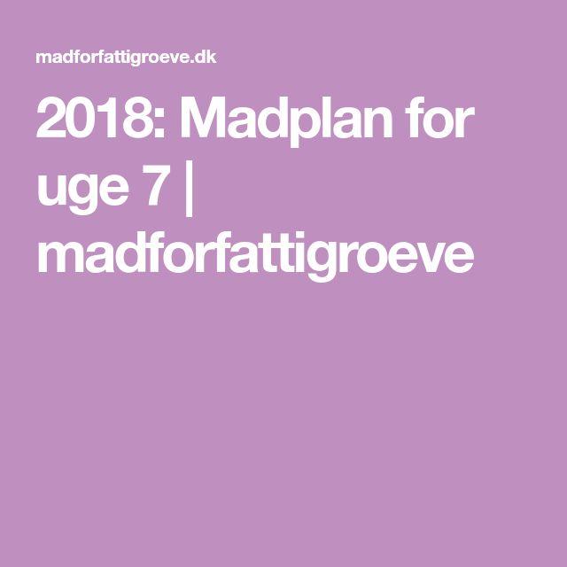 2018: Madplan for uge 7 | madforfattigroeve