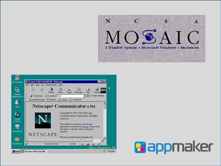 APLICACIONES MÓVLES ¿Cuál fue el primer navegador de la historia? APP MAKER TE INFORMA. Fue el Mosaic, el primero que se extendió debido a que pronto el NCSA preparó versiones para Windows y Macintosh. Poco más tarde entró en el mercado Netscape que rápidamente superó en capacidades y velocidad a Mosaic. Este navegador tuvo la ventaja de funcionar en casi todos los Unix, así como en entornos Windows. www.appmaker.mx