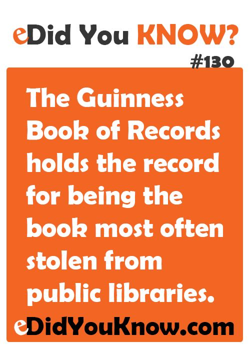 http://edidyouknow.com/did-you-know-130/ The Guinness Book of Records holds the record for being the book most often stolen from public libraries.