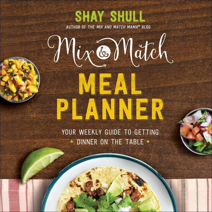 Mix-and-Match Meal Planner: Your Weekly Guide to Getting Dinner on the Table (Mix-And-Match Mama): Shay Shull: 9780736966115: Amazon.com: Books
