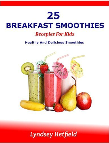 25 BREAKFAST ENERGY SMOOTHIES RECIPES FOR KIDS: Healthy And Delicious Energy Smoothies For Your Kids (Healthy Smoothies) by Lindsey Hetfield http://www.amazon.co.uk/dp/B018PZ727K/ref=cm_sw_r_pi_dp_4UnKwb0K7BTZE