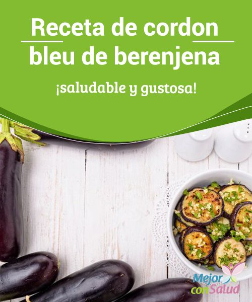 Receta de cordon bleu de berenjena ¡saludable y gustosa!  El cordon bleu de berenjena es nuestra versión del plato francés, originalmente hecho con pollo. En esta oportunidad, sustituimos la proteína por berenjena.