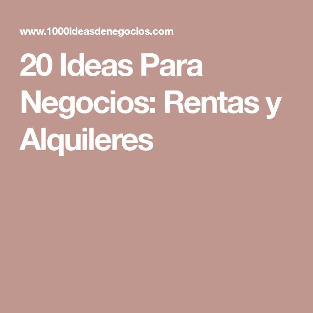 20 Ideas Para Negocios: Rentas y Alquileres