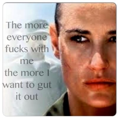 G I Jane.  Keep going.