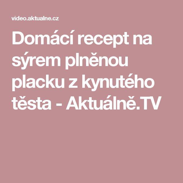 Domácí recept na sýrem plněnou placku z kynutého těsta - Aktuálně.TV