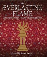 The Everlasting Flame : Zoroastrianism in History and Imagination, edited by Sarah Stewart, with Firoza Punthakey Mistree, Ursula Sims-Williams, Almut Hintze, Pheroza J. Godrej. I.B.Tauris (in association with SOAS, University of London and in collaboration with the British Library), 2013.  Published on the occasion of the exhibition 'The Everlasting Flame: Zoroastrianism in History and Imagination', Brunei Gallery, SOAS, University of London, from 11th October to 14th December 2013.