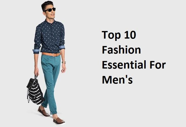 Top 10 Basic Fashion Essentials For Men.