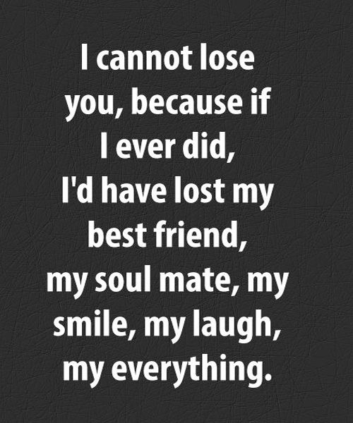 I Cannot Lose You Because If I Ever Did, I Would Have Lost My Best Friend – Beautiful Love Quotes
