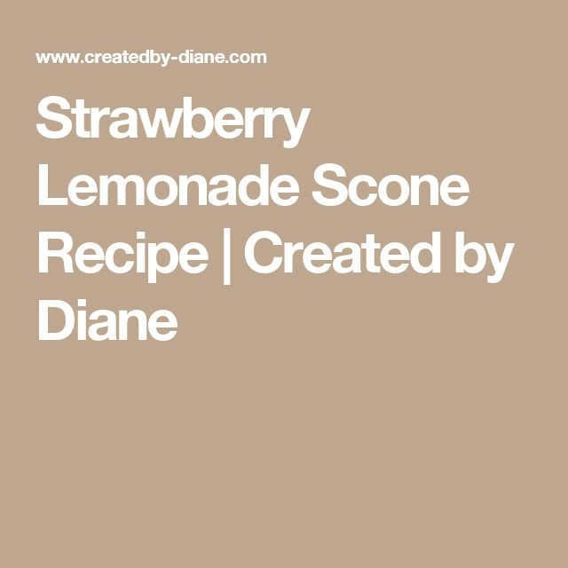 Strawberry Lemonade Scone Recipe | Created by Diane