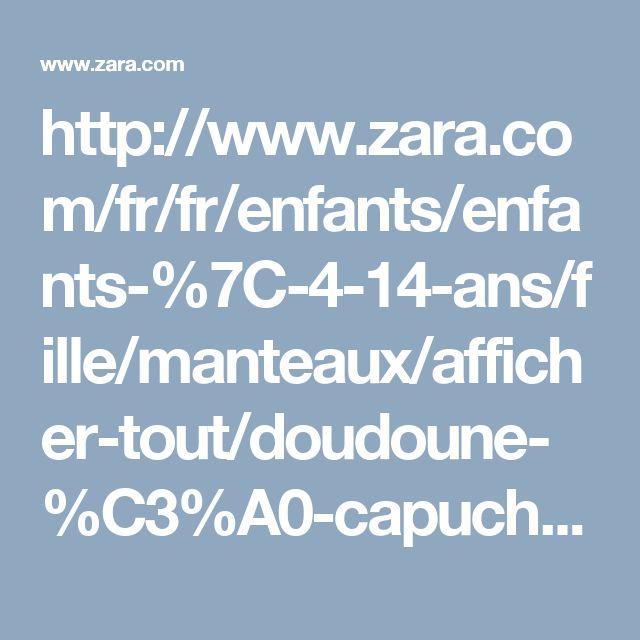 http://www.zara.com/fr/fr/enfants/enfants-%7C-4-14-ans/fille/manteaux/afficher-tout/doudoune-%C3%A0-capuche-en-fausse-fourrure-c755013p3644239.html