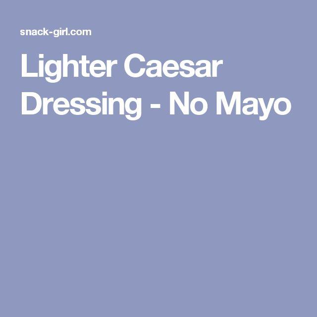 Lighter Caesar Dressing - No Mayo