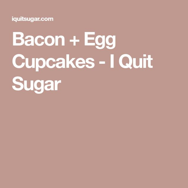 Bacon + Egg Cupcakes - I Quit Sugar