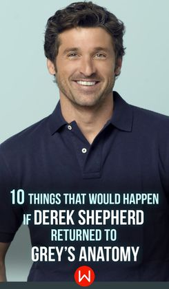 Here's everything that would happen if Derek Shepherd came back to Grey's Anatomy! Derek Shepherd, McDreamy, McAss, Patrick Dempsey, Merder, Neorosurgeon of Grey's Anatomy, Dr. Shepherd, Shep. Shonda Rhimes, Shondaland, Grey Sloan.
