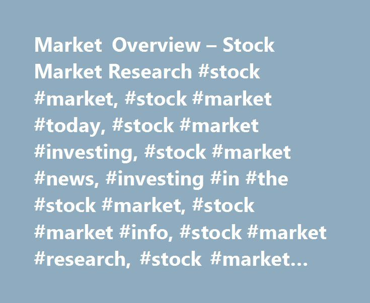 Market Overview – Stock Market Research #stock #market, #stock #market #today, #stock #market #investing, #stock #market #news, #investing #in #the #stock #market, #stock #market #info, #stock #market #research, #stock #market #overview, #scottrade http://arkansas.remmont.com/market-overview-stock-market-research-stock-market-stock-market-today-stock-market-investing-stock-market-news-investing-in-the-stock-market-stock-market-info-stock-market/  # Market Overview The performance data quoted…