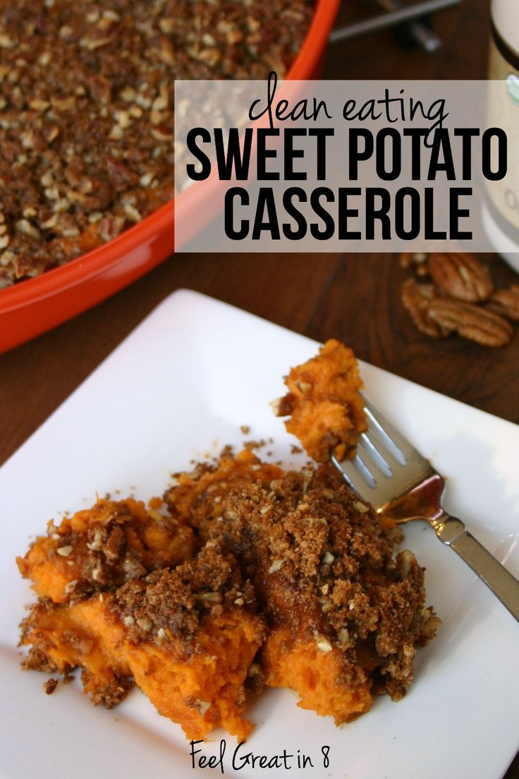 This Clean Eating Sweet Potato Casserole is always a favorite holiday recipe! Easy, healthy and delicious!   Feel Great in 8
