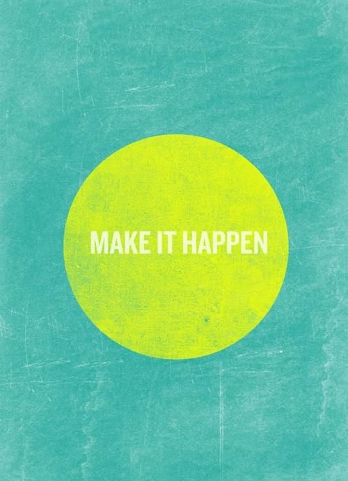 Make it happen: Colors Combos, Business Quotes, Life Mottos, No Excuses, Makeithappen, Make It Happen, Inspiration Quotes, New Years, Tennis Ball